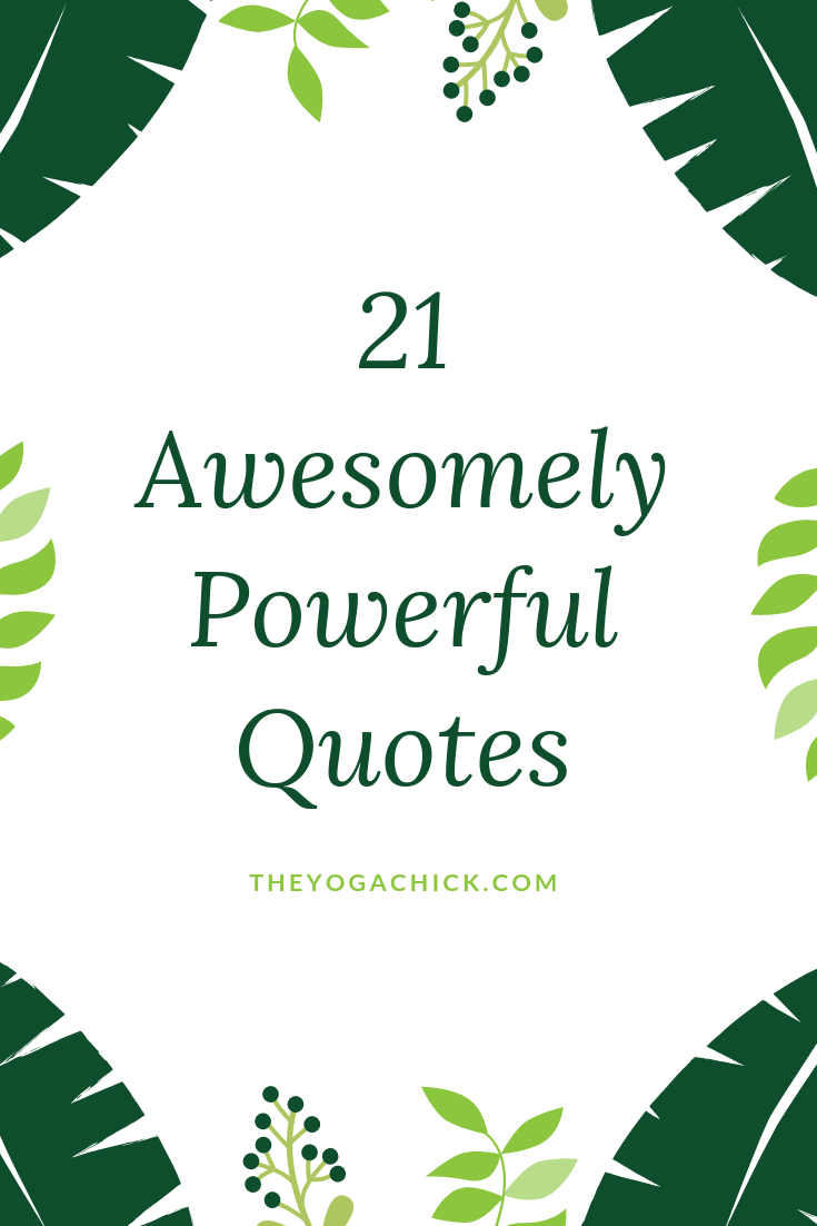 21 Awesomely Powerful Quotes | TheYogaChick.com
